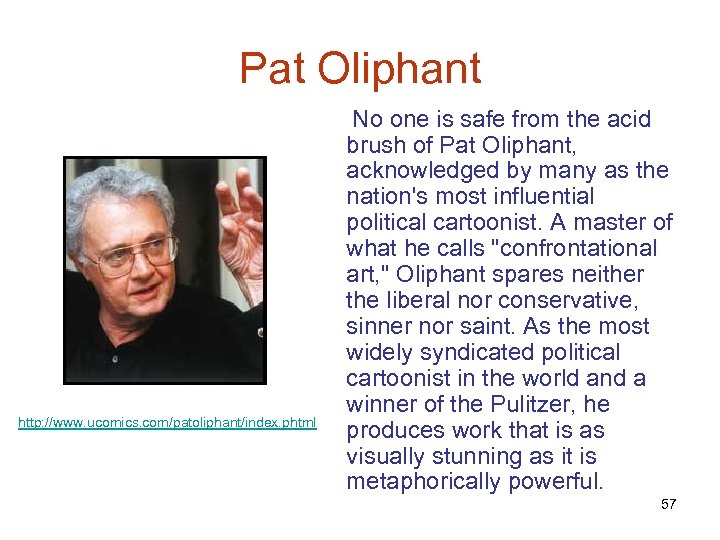 Pat Oliphant No one is safe from the acid brush of Pat Oliphant, acknowledged