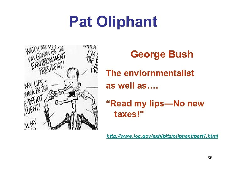"""Pat Oliphant George Bush The enviornmentalist as well as…. """"Read my lips—No new taxes!"""