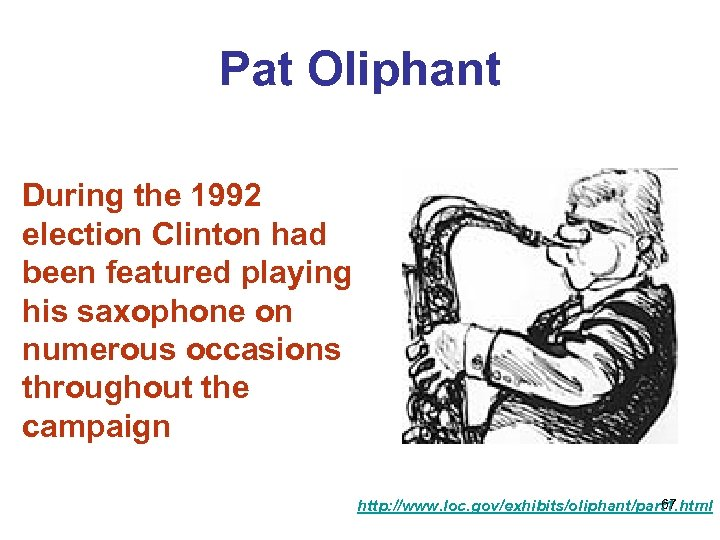 Pat Oliphant During the 1992 election Clinton had been featured playing his saxophone on