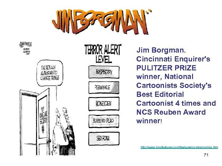 Jim Borgman. Cincinnati Enquirer's PULITZER PRIZE winner, National Cartoonists Society's Best Editorial Cartoonist