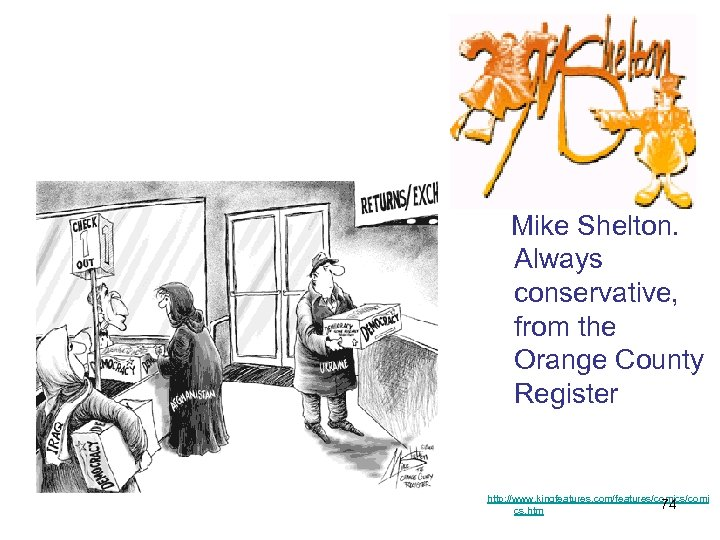 Mike Shelton. Always conservative, from the Orange County Register http: //www. kingfeatures. com/features/comics/comi