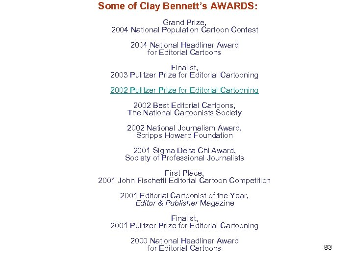 Some of Clay Bennett's AWARDS: Grand Prize, 2004 National Population Cartoon Contest 2004 National