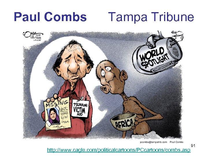Paul Combs Tampa Tribune http: //www. cagle. com/politicalcartoons/PCcartoons/combs. asp 91