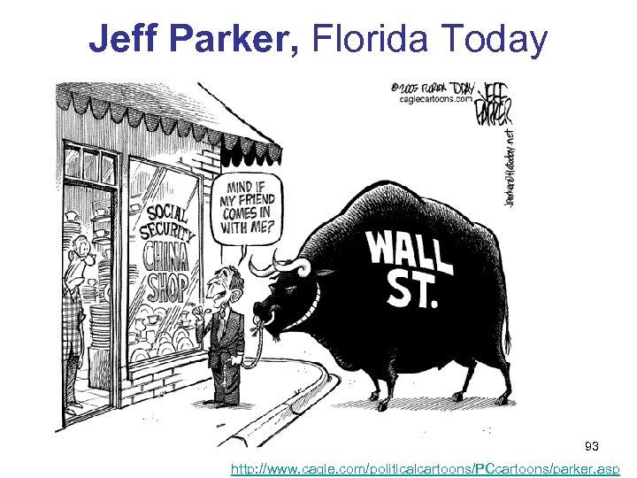 Jeff Parker, Florida Today 93 http: //www. cagle. com/politicalcartoons/PCcartoons/parker. asp