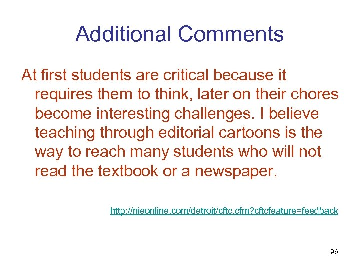 Additional Comments At first students are critical because it requires them to think, later