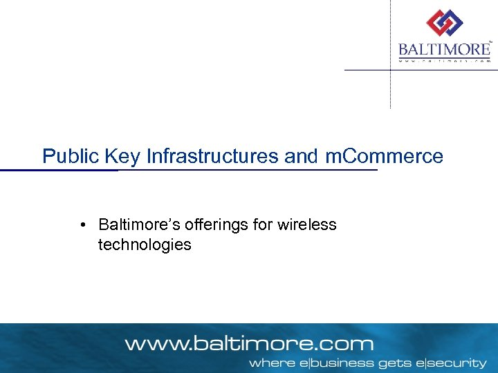 Public Key Infrastructures and m. Commerce • Baltimore's offerings for wireless technologies