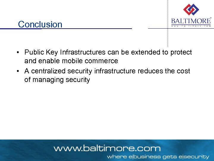 Conclusion • Public Key Infrastructures can be extended to protect and enable mobile commerce