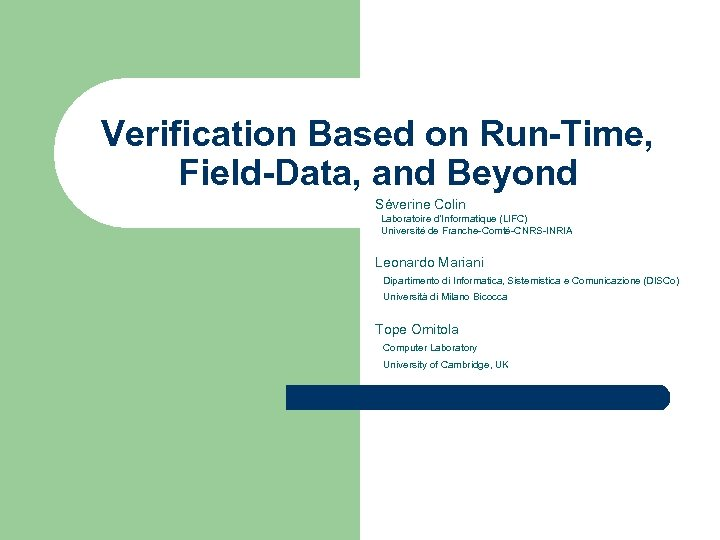 Verification Based on Run-Time, Field-Data, and Beyond Séverine Colin Laboratoire d'Informatique (LIFC) Université de