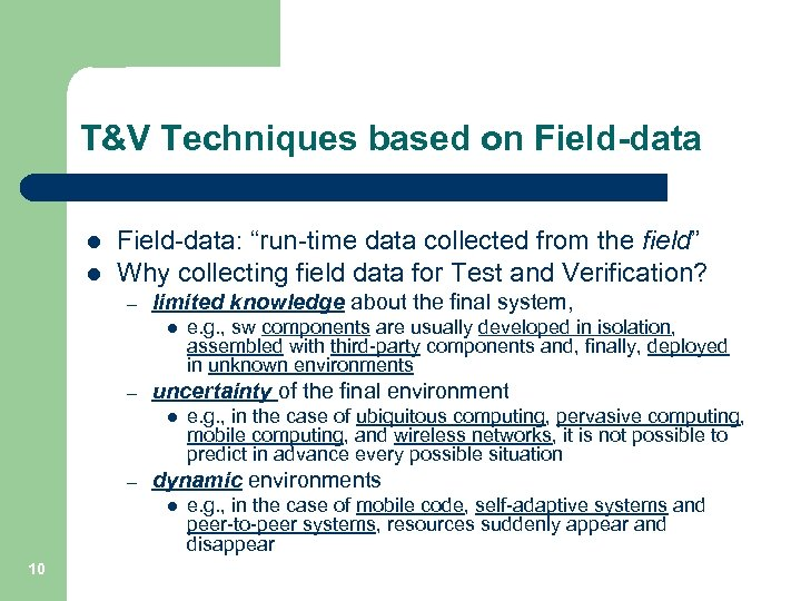 "T&V Techniques based on Field-data l l Field-data: ""run-time data collected from the field"""