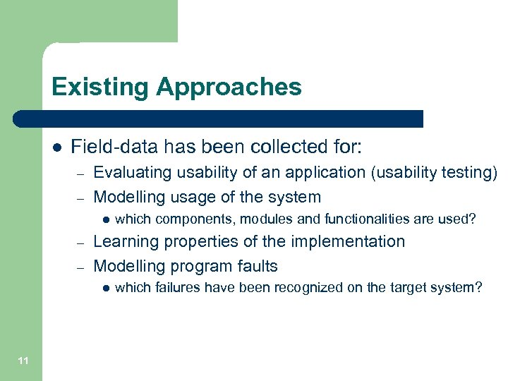 Existing Approaches l Field-data has been collected for: – – Evaluating usability of an