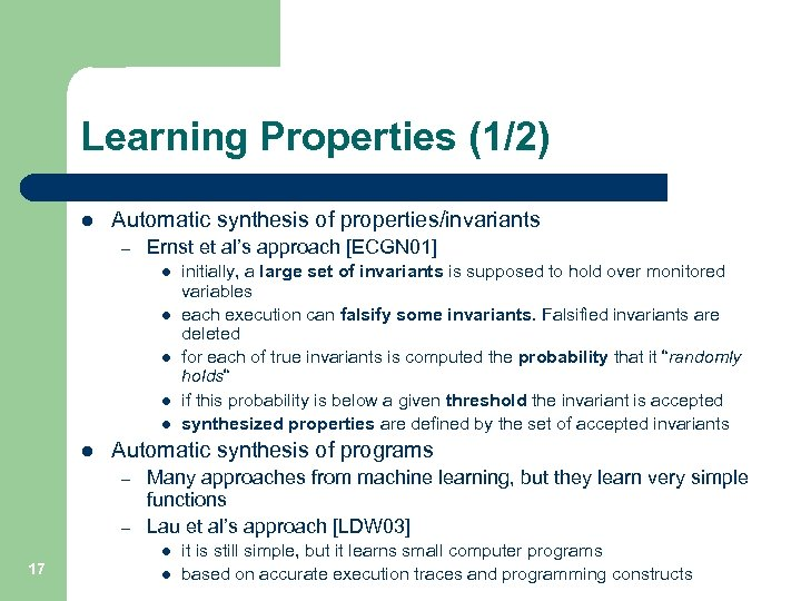 Learning Properties (1/2) l Automatic synthesis of properties/invariants – Ernst et al's approach [ECGN