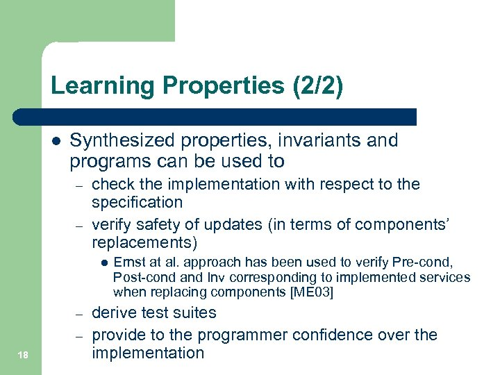 Learning Properties (2/2) l Synthesized properties, invariants and programs can be used to –