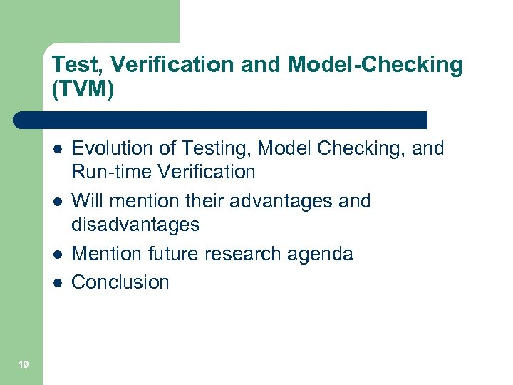 Test, Verification and Model-Checking (TVM) l l 19 Evolution of Testing, Model Checking, and