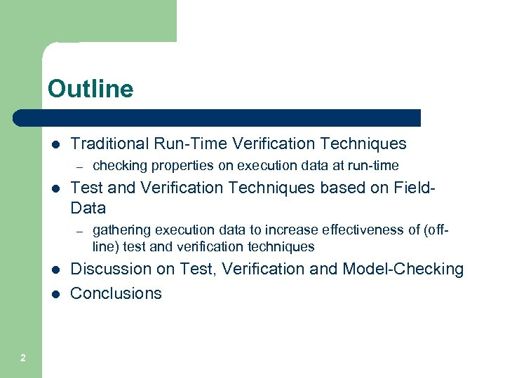 Outline l Traditional Run-Time Verification Techniques – l Test and Verification Techniques based on