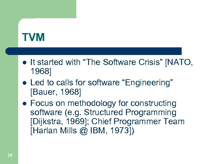 "TVM l l l 20 It started with ""The Software Crisis"" [NATO, 1968] Led"