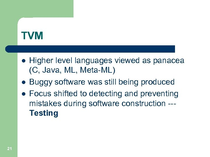 TVM l l l 21 Higher level languages viewed as panacea (C, Java, ML,