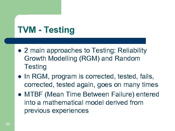 TVM - Testing l l l 22 2 main approaches to Testing: Reliability Growth