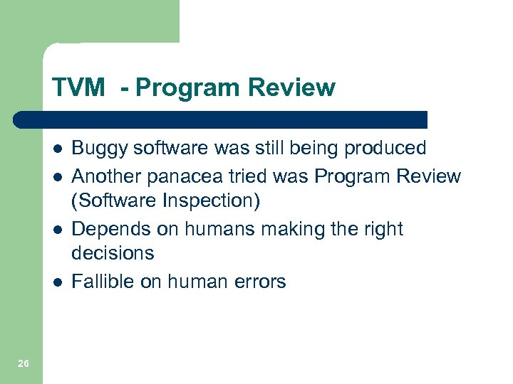 TVM - Program Review l l 26 Buggy software was still being produced Another
