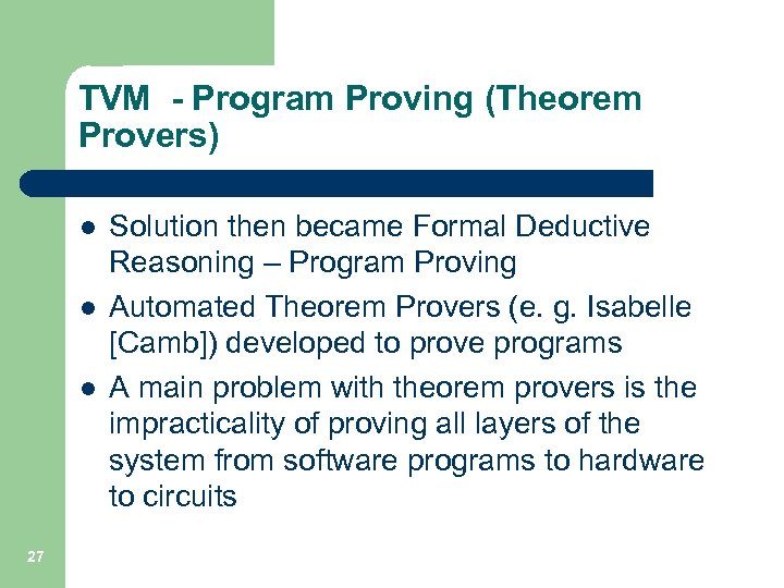 TVM - Program Proving (Theorem Provers) l l l 27 Solution then became Formal