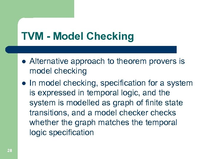 TVM - Model Checking l l 28 Alternative approach to theorem provers is model