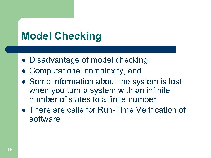 Model Checking l l 30 Disadvantage of model checking: Computational complexity, and Some information