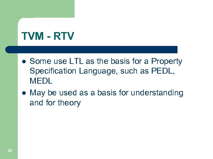 TVM - RTV l l 32 Some use LTL as the basis for a