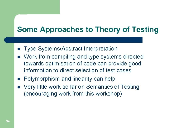 Some Approaches to Theory of Testing l l 34 Type Systems/Abstract Interpretation Work from