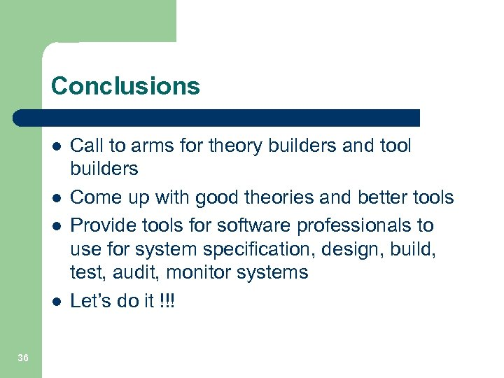 Conclusions l l 36 Call to arms for theory builders and tool builders Come