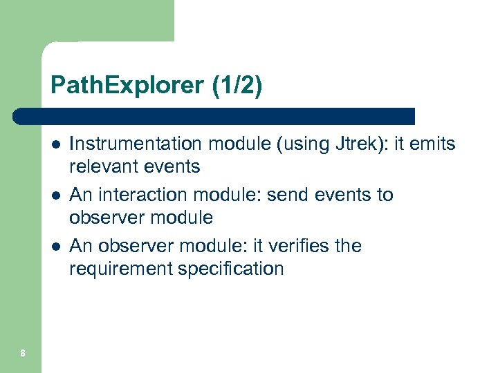 Path. Explorer (1/2) l l l 8 Instrumentation module (using Jtrek): it emits relevant