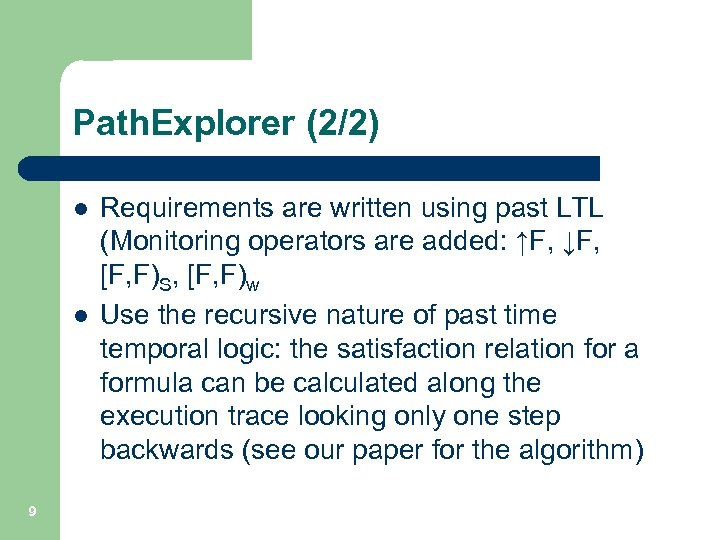 Path. Explorer (2/2) l l 9 Requirements are written using past LTL (Monitoring operators