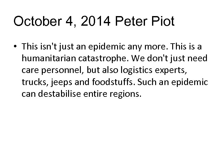October 4, 2014 Peter Piot • This isn't just an epidemic any more. This