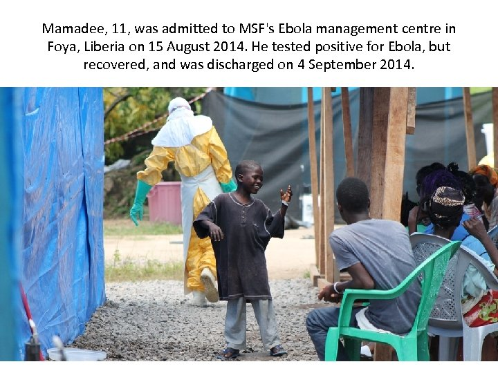 Mamadee, 11, was admitted to MSF's Ebola management centre in Foya, Liberia on 15