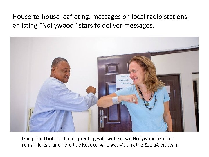 """House-to-house leafleting, messages on local radio stations, enlisting """"Nollywood"""" stars to deliver messages. Doing"""