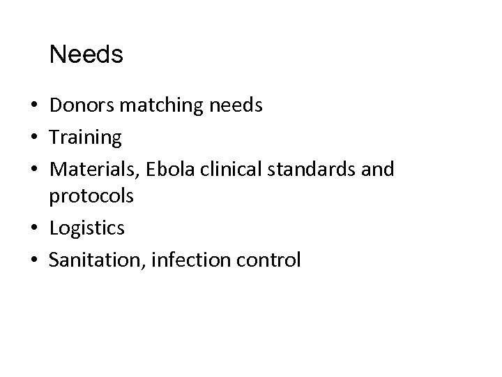 Needs • Donors matching needs • Training • Materials, Ebola clinical standards and protocols