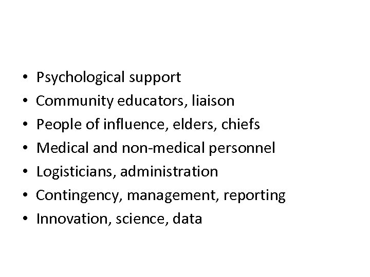 • • Psychological support Community educators, liaison People of influence, elders, chiefs Medical