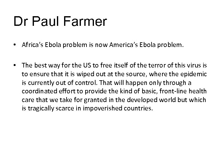 Dr Paul Farmer • Africa's Ebola problem is now America's Ebola problem. • The