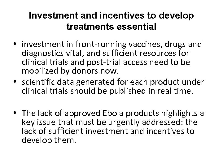 Investment and incentives to develop treatments essential • investment in front-running vaccines, drugs and