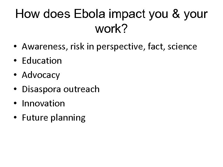How does Ebola impact you & your work? • • • Awareness, risk in