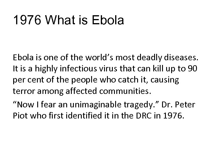 1976 What is Ebola is one of the world's most deadly diseases. It is