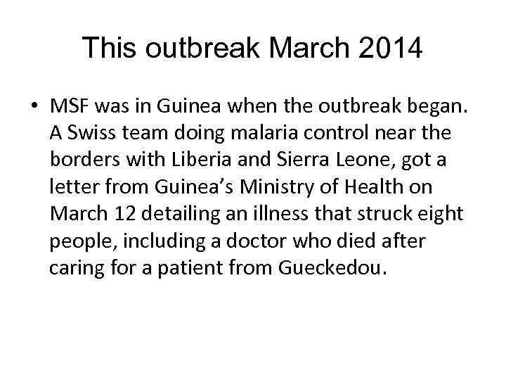 This outbreak March 2014 • MSF was in Guinea when the outbreak began. A
