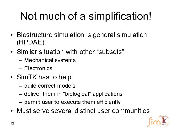 Not much of a simplification! • Biostructure simulation is general simulation (HPDAE) • Similar