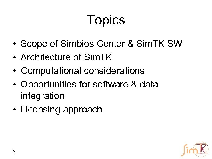 Topics • • Scope of Simbios Center & Sim. TK SW Architecture of Sim.