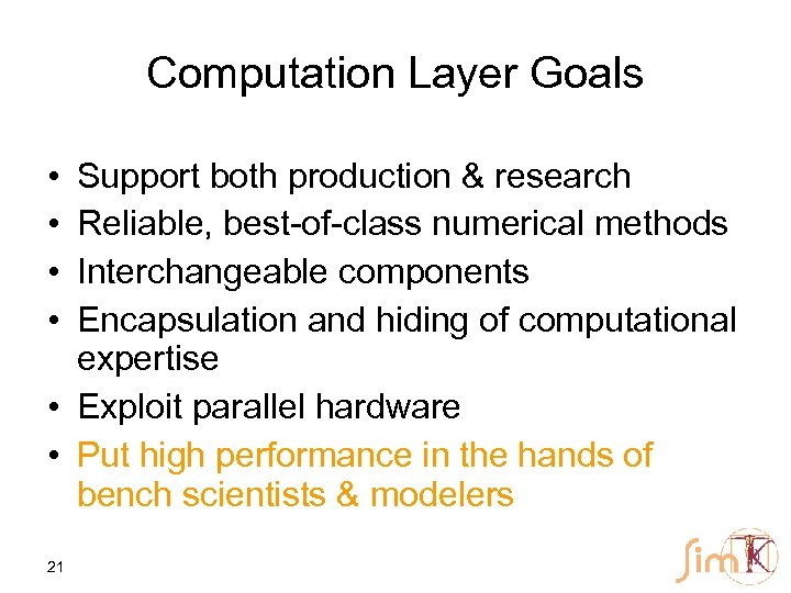 Computation Layer Goals • • Support both production & research Reliable, best-of-class numerical methods