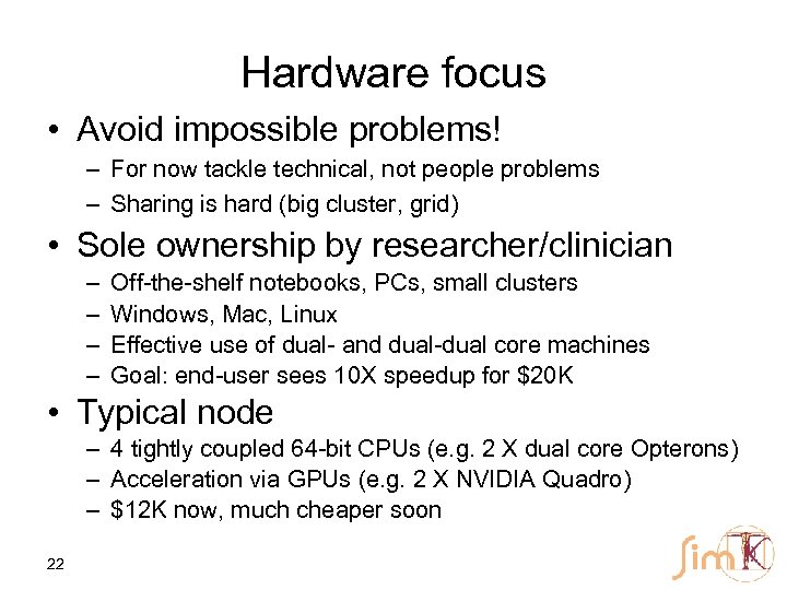 Hardware focus • Avoid impossible problems! – For now tackle technical, not people problems