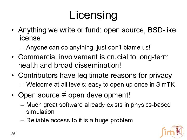 Licensing • Anything we write or fund: open source, BSD-like license – Anyone can