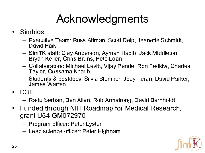 Acknowledgments • Simbios – Executive Team: Russ Altman, Scott Delp, Jeanette Schmidt, David Paik