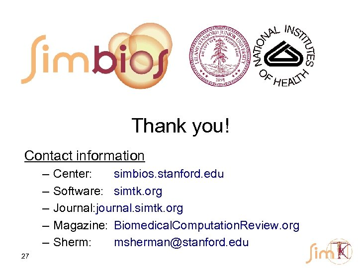 Thank you! Contact information – – – 27 Center: simbios. stanford. edu Software: simtk.
