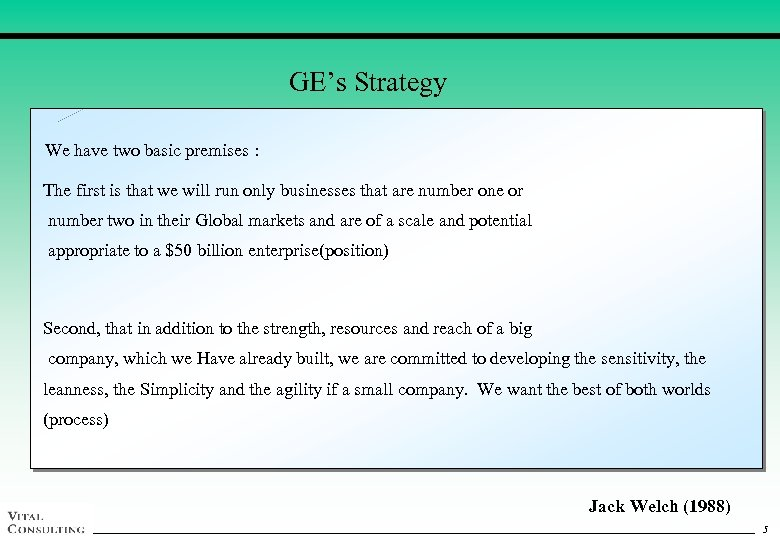 GE's Strategy We have two basic premises : The first is that we will
