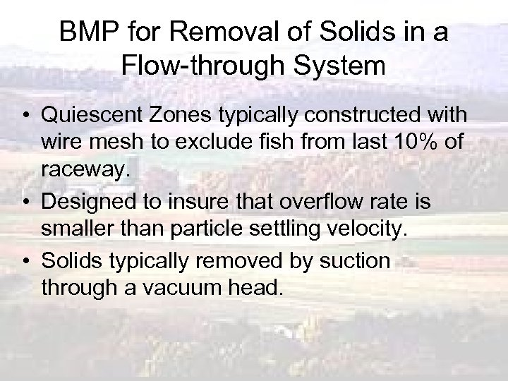BMP for Removal of Solids in a Flow-through System • Quiescent Zones typically constructed