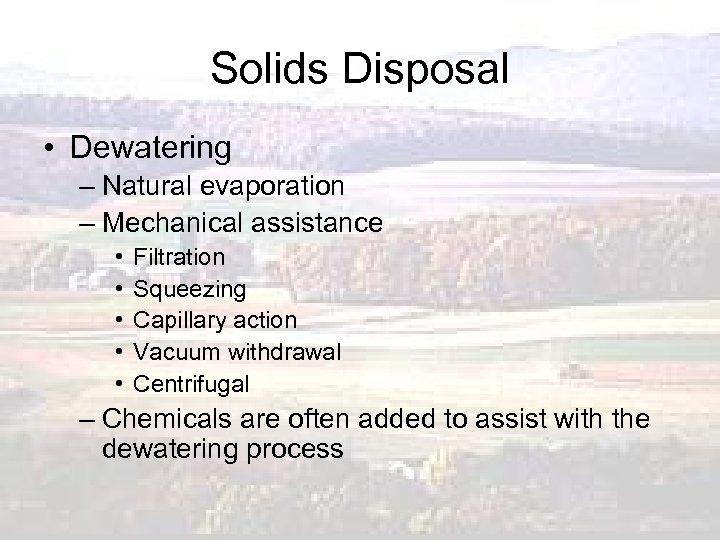 Solids Disposal • Dewatering – Natural evaporation – Mechanical assistance • • • Filtration